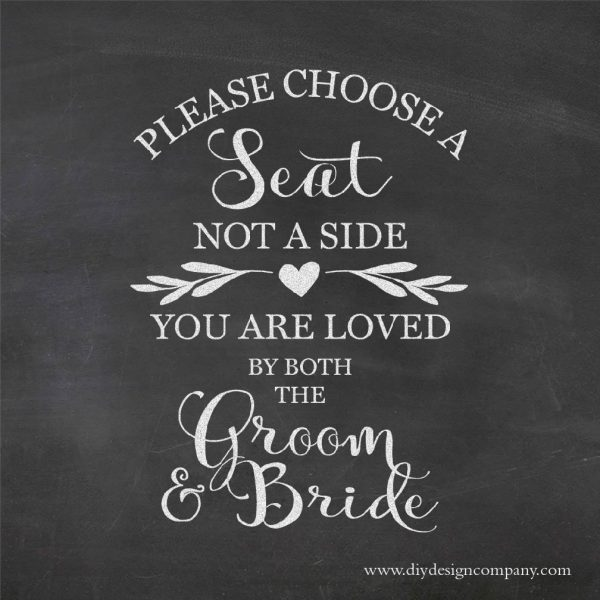 Choose a seat not a side you are loved by the groom and bride